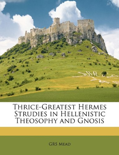 9781147027679: Thrice-Greatest Hermes Strudies in Hellenistic Theosophy and Gnosis