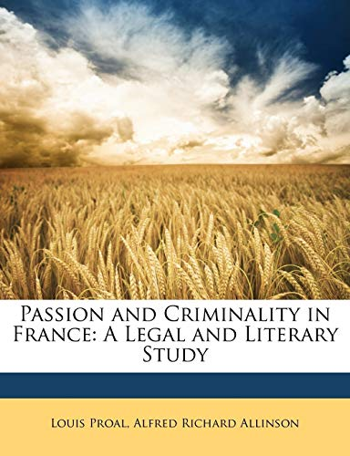 Passion and Criminality in France: A Legal: Louis Proal, Alfred