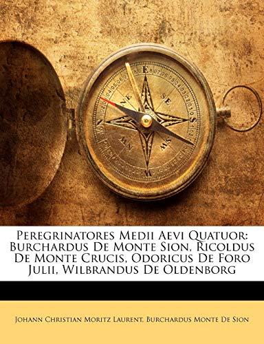 9781147066296: Peregrinatores Medii Aevi Quatuor: Burchardus De Monte Sion, Ricoldus De Monte Crucis, Odoricus De Foro Julii, Wilbrandus De Oldenborg (Latin Edition)