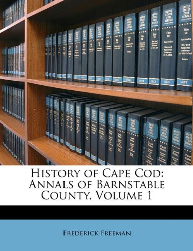9781147068368: History of Cape Cod: Annals of Barnstable County, Volume 1