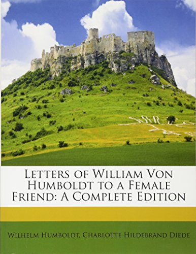 9781147102802: Letters of William Von Humboldt to a Female Friend: A Complete Edition