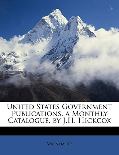 9781147107333: United States Government Publications, a Monthly Catalogue, by J.H. Hickcox