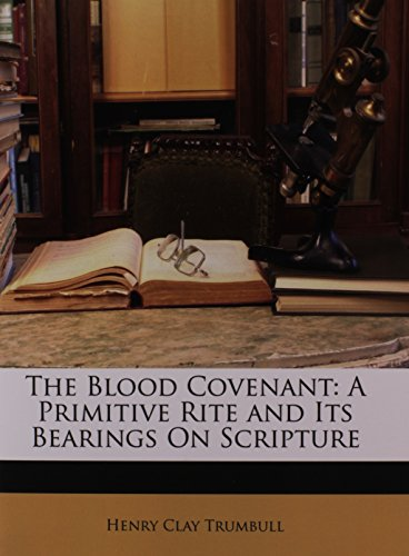9781147169935: The Blood Covenant: A Primitive Rite and Its Bearings On Scripture