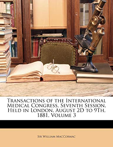 9781147179187: Transactions of the International Medical Congress, Seventh Session, Held in London, August 2D to 9Th, 1881, Volume 3