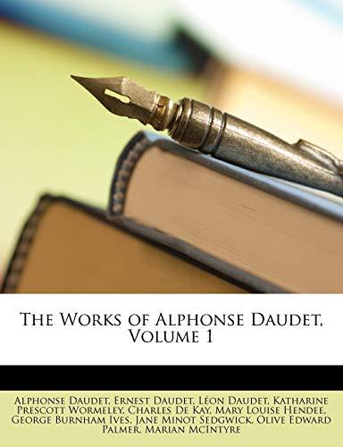 The Works of Alphonse Daudet, Volume 1 (9781147184631) by Wormeley, Katharine Prescott; Daudet, Alphonse; Daudet, Léon
