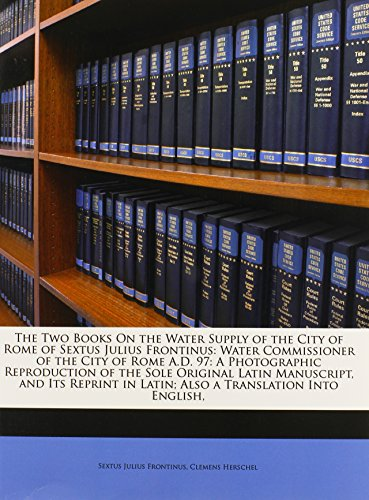 9781147194920: The Two Books On the Water Supply of the City of Rome of Sextus Julius Frontinus: Water Commissioner of the City of Rome A.D. 97: A Photographic ... in Latin; Also a Translation Into English,
