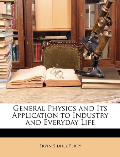 9781147225365: General Physics and Its Application to Industry and Everyday Life