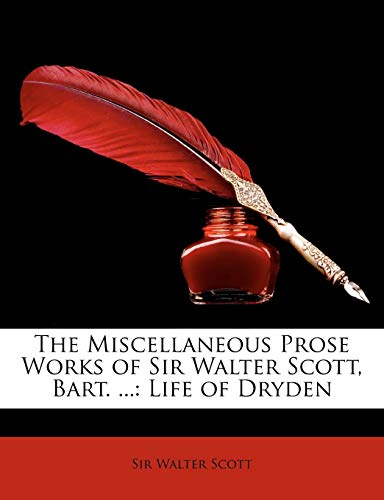 9781147230000: The Miscellaneous Prose Works of Sir Walter Scott, Bart. ...: Life of Dryden