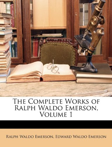 9781147246902: The Complete Works of Ralph Waldo Emerson, Volume 1