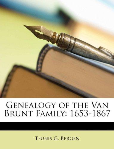 Genealogy of the Van Brunt Family: 1653-1867: Bergen, Teunis G.