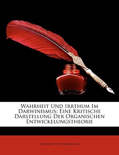 Wahrheit Und Irrthum Im Darwinismus: Eine Kritische Darstellung Der Organischen Entwickelungstheorie (German Edition) (9781147281347) by Von Hartmann, Eduard