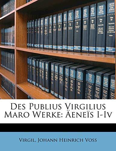 Des Publius Virgilius Maro Werke: Äeneïs I-Iv, Zweiter Band (German Edition) (9781147287486) by Virgil; Johann Heinrich Voss