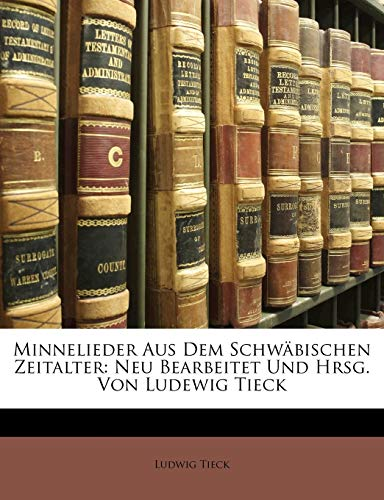 9781147327618: Minnelieder aus dem Schwäbischen Zeitalter: neu bearbeitet und hrsg. von Ludewig Tieck (German Edition)