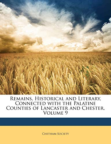 9781147354577: Remains, Historical and Literary, Connected with the Palatine Counties of Lancaster and Chester, Volume 9