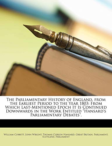 "The Parliamentary History of England, from the Earliest Period to the Year 1803: From Which Last-Mentioned Epoch It Is Continued Downwards in the Work Entitled ""Hansard's Parliamentary Debates"". (1147376913) by William Cobbett; John Wright"