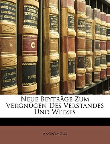 Neue Beyträge Zum Vergnügen Des Verstandes Und Witzes, Dritter Band (...