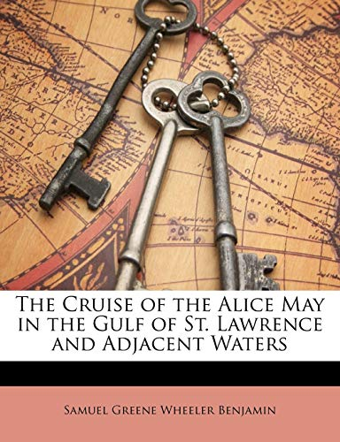 9781147410891: The Cruise of the Alice May in the Gulf of St. Lawrence and Adjacent Waters