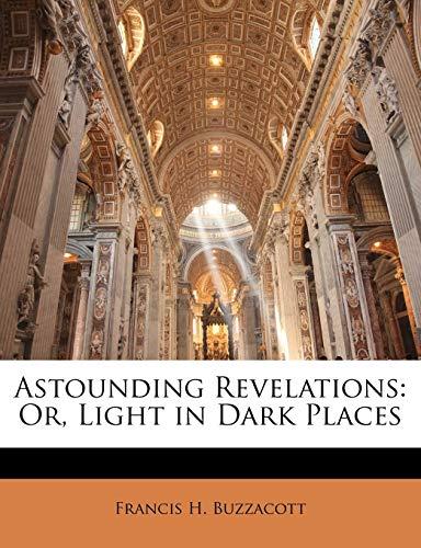 9781147428766: Astounding Revelations: Or, Light in Dark Places