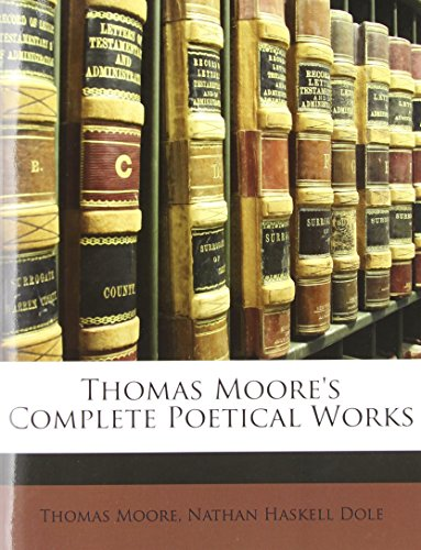 Thomas Moore's Complete Poetical Works (9781147453324) by Thomas Moore; Nathan Haskell Dole