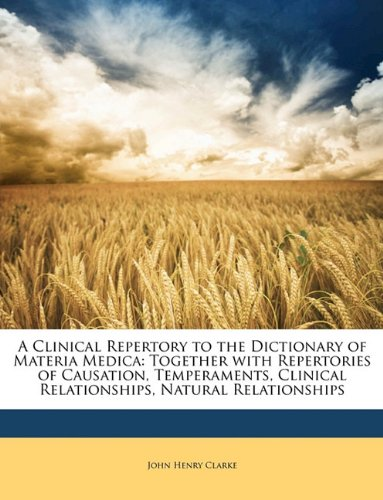 9781147621013: A Clinical Repertory to the Dictionary of Materia Medica: Together with Repertories of Causation, Temperaments, Clinical Relationships, Natural Relationships
