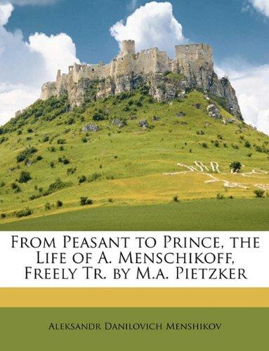 9781147651003: From Peasant to Prince, the Life of A. Menschikoff, Freely Tr. by M.a. Pietzker