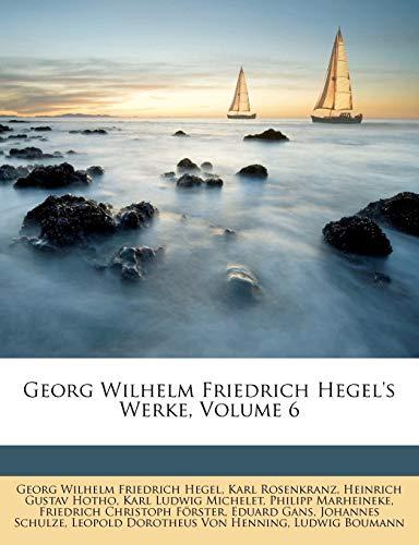 Georg Wilhelm Friedrich Hegel's Werke. Vollständige Ausgabe. Sechster Band. (German Edition) (9781147780727) by Georg Wilhelm Friedrich Hegel; Karl Rosenkranz; Karl Ludwig Michelet