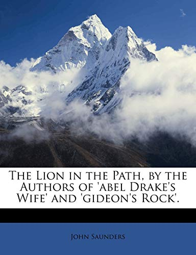 The Lion in the Path, by the Authors of 'abel Drake's Wife' and 'gideon's Rock'. (1147828792) by John Saunders