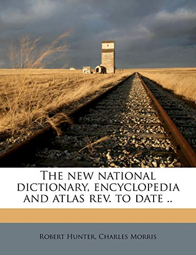 The new national dictionary, encyclopedia and atlas rev. to date .. (114784061X) by Robert Hunter; Charles Morris