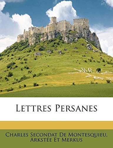 Lettres Persanes by Charles Secondat De Montesquieu: Charles Secondat De