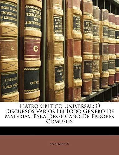 9781147885200: Teatro Critico Universal: Ó Discursos Varios En Todo Género De Materias, Para Desengaño De Errores Comunes