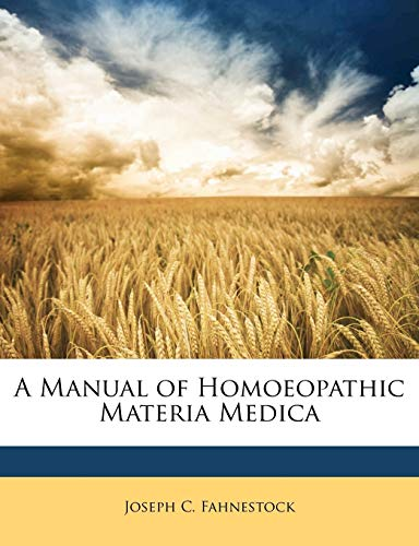 A Manual of Homoeopathic Materia Medica: Joseph C. Fahnestock
