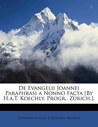 9781147928594: De Evangelii Joannei Paraphrasi a Nonno Facta [By H.a.T. Koechly. Progr., Zürich.]. (Portuguese Edition)