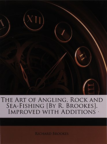 9781147959284: The Art of Angling, Rock and Sea-Fishing [By R. Brookes]. Improved with Additions