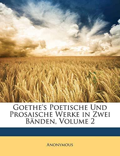 Goethe's Poetische Und Prosaische Werke in Zwei: Anonymous