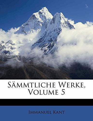 Sammtliche Werke, Volume 5 (German Edition) (9781148109015) by Immanuel Kant