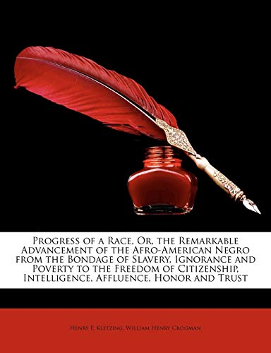 9781148118369: Progress of a Race, Or, the Remarkable Advancement of the Afro-American Negro from the Bondage of Slavery, Ignorance and Poverty to the Freedom of Citizenship, Intelligence, Affluence, Honor and Trust