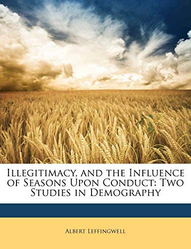 9781148208664: Illegitimacy, and the Influence of Seasons Upon Conduct: Two Studies in Demography