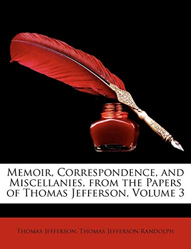 9781148234328: Memoir, Correspondence, and Miscellanies, from the Papers of Thomas Jefferson, Volume 3
