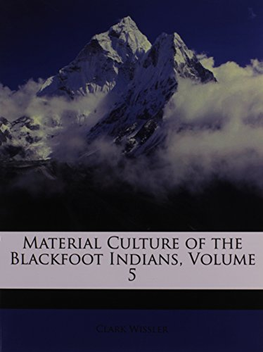 9781148287195: Material Culture of the Blackfoot Indians, Volume 5