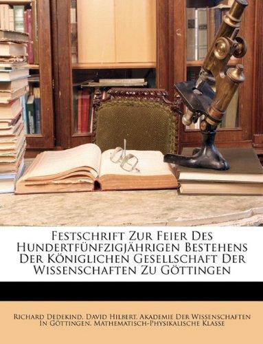 Festschrift Zur Feier Des Hundertfunfzigjahrigen Bestehens Der Koniglichen Gesellschaft Der Wissenschaften Zu Gottingen (German Edition) (1148319883) by Dedekind, Richard; Hilbert, David