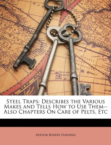 9781148425863: Steel Traps: Describes the Various Makes and Tells How to Use Them--Also Chapters On Care of Pelts, Etc