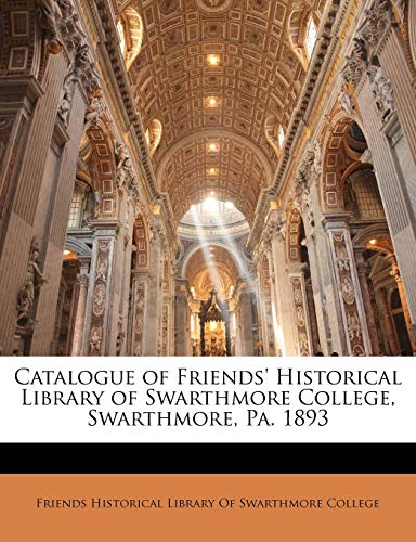 9781148464442: Catalogue of Friends' Historical Library of Swarthmore College, Swarthmore, Pa. 1893