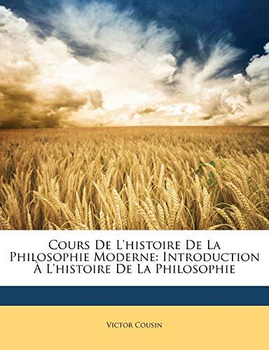 9781148470801: Cours De L'histoire De La Philosophie Moderne: Introduction À L'histoire De La Philosophie (French Edition)