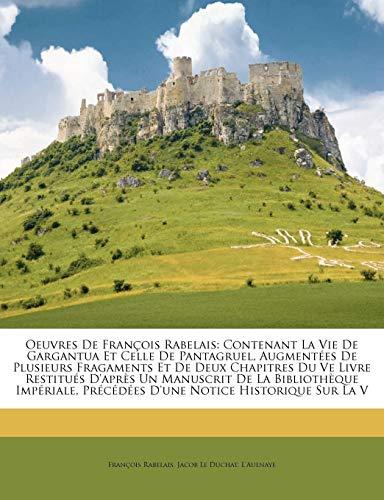 9781148484501: Oeuvres De François Rabelais: Contenant La Vie De Gargantua Et Celle De Pantagruel, Augmentées De Plusieurs Fragaments Et De Deux Chapitres Du Ve ... D'une Notice Histori... (French Edition)