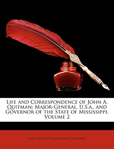 9781148492193: Life and Correspondence of John A. Quitman: Major-General, U.S.A., and Governor of the State of Mississippi, Volume 2