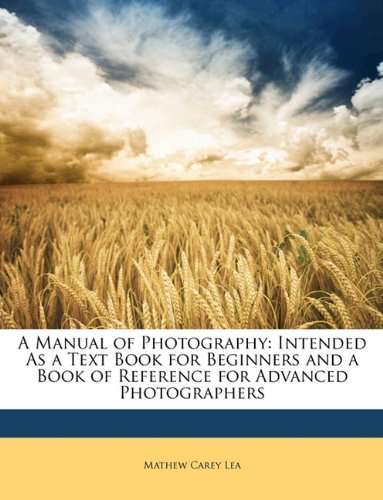 9781148508344: A Manual of Photography: Intended As a Text Book for Beginners and a Book of Reference for Advanced Photographers