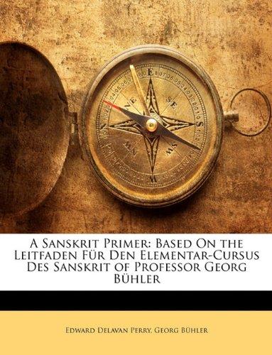 9781148676302: A Sanskrit Primer: Based On the Leitfaden Für Den Elementar-Cursus Des Sanskrit of Professor Georg Bühler