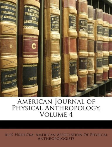 9781148723945: American Journal of Physical Anthropology, Volume 4
