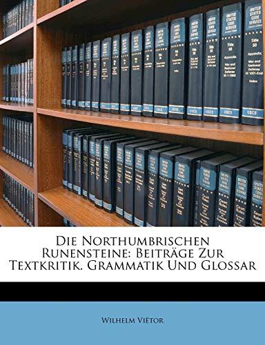 9781148727523: Die Northumbrischen Runensteine. Beiträge zur Textkritik. Grammatik und Glossar (German Edition)
