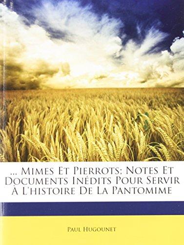 9781148781228: ... Mimes Et Pierrots; Notes Et Documents Inedits Pour Servir A L'Histoire de La Pantomime